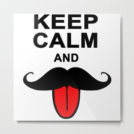 Funny Keep calm and mustache Metal Print