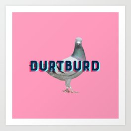 Durtburd 2.0 Art Print