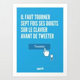 Il faut tourner sept fois ses doigt sur le clavier avant de tweeter (Geekton) Art Print