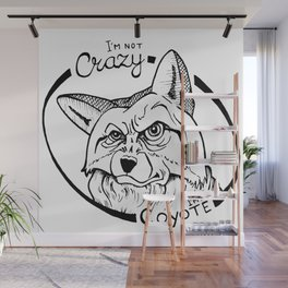 I'm not crazy! I'm a coyote Wall Mural