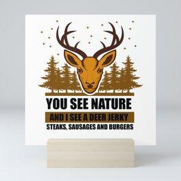 Hunter - You See Nature And I See A Deer Mini Art Print