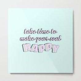 Make Your Soul Happy Metal Print
