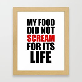 My Food Did Not Scream For Its Life Framed Art Print