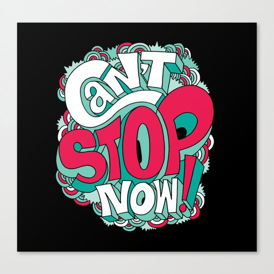 Can't Stop Now! Canvas Print