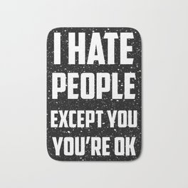 I hate people except you, you're ok Bath Mat
