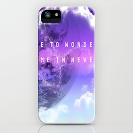 Take me to Wonderland leave me in Neverland iPhone Case