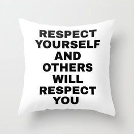RESPECT YOURSELF AND OTHERS WILL RESPECT YOU - Self love quotes Throw Pillow