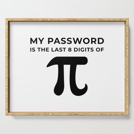 My Password is the last 8 digits of PI Serving Tray