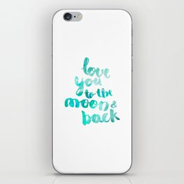 """SEA GREEN """"LOVE YOU TO THE MOON AND BACK"""" QUOTE iPhone Skin"""