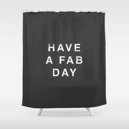 Have A Fab Day Shower Curtain
