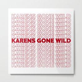 Karens Gone Wild  Metal Print