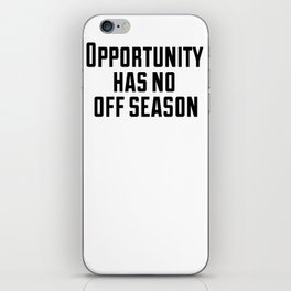Opportunity has no off season iPhone Skin