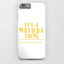 Grab Now This Cool Yellowish It's A Matilda Thing You Wouldn't Understand T-shirt Design Name  iPhone Case