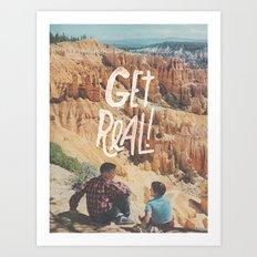 GET REAL! Art Print