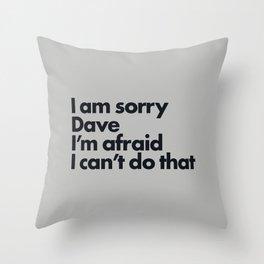 I am sorry Dave Throw Pillow
