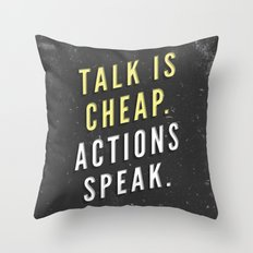 Talk is Cheap, Actions Speak Throw Pillow
