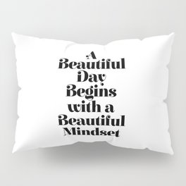 A BEAUTIFUL DAY BEGINS WITH A BEAUTIFUL MINDSET motivational typography inspirational quote Pillow Sham