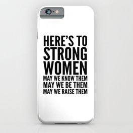Here's to Strong Women iPhone Case