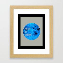 You are my sunshine.  Framed Art Print