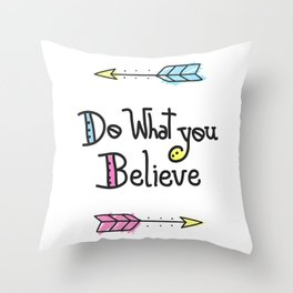 Do What You Believe Throw Pillow