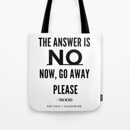 The Answer Is NO | Now, Go Away, Please. Tote Bag