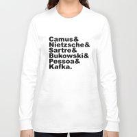 nietzsche Long Sleeve T-shirts featuring Camus& Nietzsche& Sartre& Bukowski& Pessoa& Kafka. by Andrew Gony