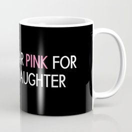 Breast Cancer: Pink For My Daughter Coffee Mug