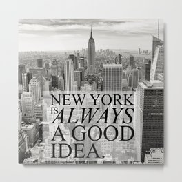 New York is Always a Good Idea Metal Print