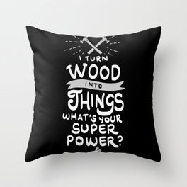 I turn wood into things. What's your Super Power? Throw Pillow