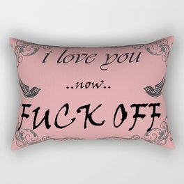 I love you now fuck off Rectangular Pillow
