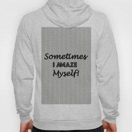 Sometimes I Amaze Myself! Hoody