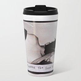 """Do not awaken. Too soon to leave."" Travel Mug"
