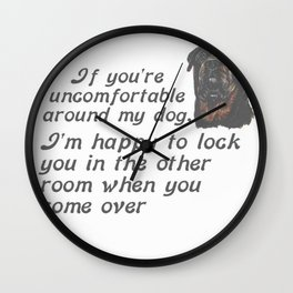 If You Are Uncomfortable Around My Dog Wall Clock