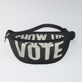 Show Up And Vote Fanny Pack