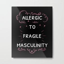 Allergic To Fragile Masculinity I Metal Print
