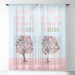 They Tried To Bury Us. They Didn't Know We Were Seeds, Quote Sheer Curtain