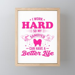 I Work Hard So My Samoyed Can Have A Better Life mag Framed Mini Art Print