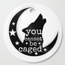 You Cannot Be Caged Cutting Board
