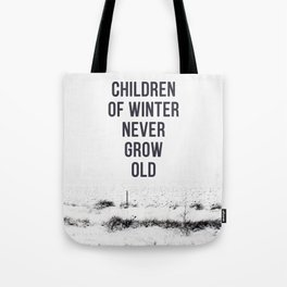 Children Of winter never grow old (snow) Tote Bag