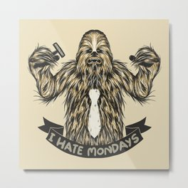 Chewie I Hate Mondays Metal Print