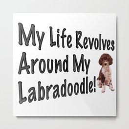 My Life Revolves Around My Labradoodle! Metal Print