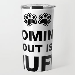 Coming out is ruff Travel Mug