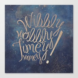 Wibbly wobbly (Doctor Who quote) Canvas Print