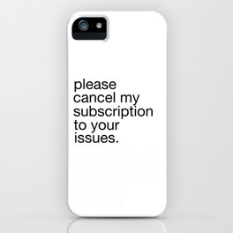 Please Cancel My Subscription To Your Issues iPhone Case