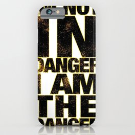 i am danger iPhone Case