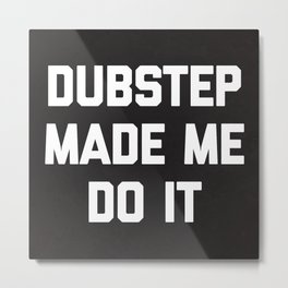 Dubstep Do It Music Quote Metal Print