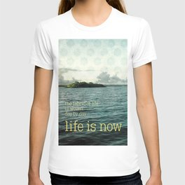 life is now T-shirt