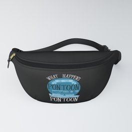 Boating - What Happens On The Pontoon Fanny Pack