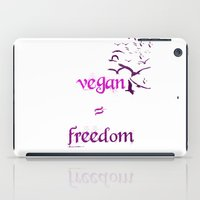 vegan iPad Cases featuring Vegan = Freedom by Love Libby X