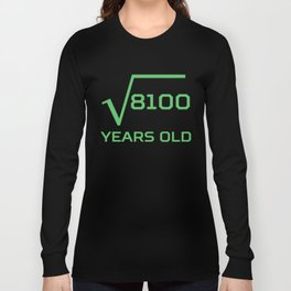 Square Root Of 8100 Funny 90 Years Old 90th Birthday Long Sleeve T-shirt